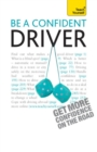 Be a Confident Driver : The essential guide to roadcraft for motorists old and new - eBook