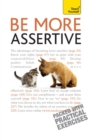 Be More Assertive : A guide to being composed, in control, and communicating with confidence - eBook