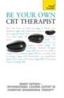 Be Your Own CBT Therapist : Beat negative thinking and discover a happier you with Rational Emotive Behaviour Therapy - eBook
