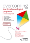 Overcoming Functional Neurological Symptoms: A Five Areas Approach - eBook