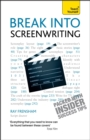 Break Into Screenwriting : Your complete guide to writing for stage, screen or radio - eBook