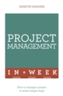 Project Management In A Week : How To Manage A Project In Seven Simple Steps - eBook