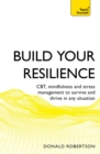 Build Your Resilience : CBT, mindfulness and stress management to survive and thrive in any situation - eBook