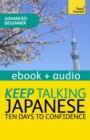 Keep Talking Japanese Audio Course - Ten Days to Confidence : Enhanced Edition - eBook