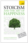 Stoicism and the Art of Happiness: Teach Yourself - Ancient tips for modern challenges - eBook