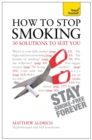 How to Stop Smoking - 30 Solutions to Suit You: Teach Yourself - Book