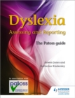 Dyslexia: Assessing and Reporting 2nd Edition : The Patoss guide - Book