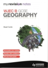 My Revision Notes: WJEC B GCSE Geography - Book