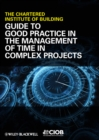 Guide to Good Practice in the Management of Time in Complex Projects - eBook