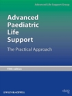 Advanced Paediatric Life Support : The Practical Approach - eBook