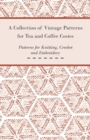 A Collection of Vintage Patterns for Tea and Coffee Cosies; Patterns for Knitting, Crochet and Embroidery - eBook