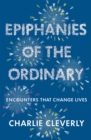 Epiphanies of the Ordinary : Encounters that change lives - Book