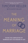 The Meaning of Marriage : Facing the Complexities of Marriage with the Wisdom of God - Book