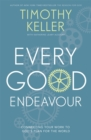 Every Good Endeavour : Connecting Your Work to God's Plan for the World - Book