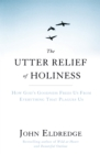 The Utter Relief of Holiness : How God's Goodness Frees Us From Everything That Plagues Us - Book