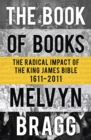 The Book of Books : The Radical Impact of the King James Bible - Book