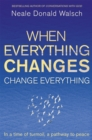 When Everything Changes, Change Everything : In a Time of Turmoil, a Pathway to Peace - Book