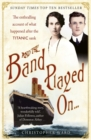 And the Band Played On: The enthralling account of what happened after the Titanic sank : The enthralling account of what happened after the Titanic sank - Book