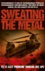 Sweating the Metal : Flying under Fire. A Chinook Pilot's Blistering Account of Life, Death and Dust in Afghanistan - Book