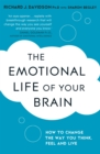 The Emotional Life of Your Brain : How Its Unique Patterns Affect the Way You Think, Feel, and Live - and How You Can Change Them - Book