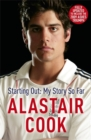 Alastair Cook: Starting Out - My Story So Far : The early career of England's highest scoring batsman - Book