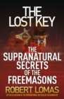 The Lost Key : The Supranatural Secrets of the Freemasons - eBook