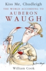 Kiss Me, Chudleigh : The World according to Auberon Waugh - Book