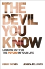 The Devil You Know : Looking out for the psycho in your life - eBook
