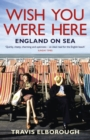 Wish You Were Here: England on Sea : England on Sea - eBook