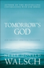 Tomorrow's God : Our Greatest Spiritual Challenge - eBook
