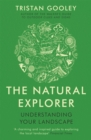 The Natural Explorer: Understanding Your Landscape : Understanding Your Landscape - Book