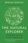 The Natural Explorer: Understanding Your Landscape : Understanding Your Landscape - eBook