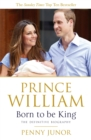 Prince William: Born to be King : An intimate portrait - eBook
