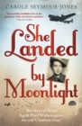 She Landed By Moonlight : The Story of Secret Agent Pearl Witherington: the 'real Charlotte Gray' - Book