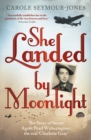She Landed By Moonlight : The Story of Secret Agent Pearl Witherington: the 'real Charlotte Gray' - eBook