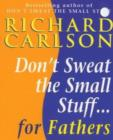 Don't Sweat the Small Stuff for Fathers - eBook
