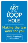 The Art of the Loophole : David Beckham's lawyer teaches you how to make the law work for you - Book