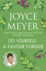 Do Yourself a Favour ... Forgive : Learn How to Take Control of Your Life Through Forgiveness - Book