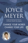 Change Your Words, Change Your Life : Understanding the Power of Every Word You Speak - Book