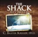 The Shack Revisited. : There Is More Going On Here than You Ever Dared to Dream - Book