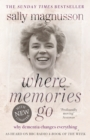 Where Memories Go : Why dementia changes everything - Now with a new chapter - eBook