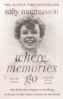 Where Memories Go : Why dementia changes everything - as heard on BBC R4 Book of the Week - Book