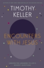 Encounters With Jesus : Unexpected Answers to Life's Biggest Questions - Book
