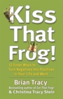 Kiss That Frog! : 12 Great Ways to Turn Negatives into Positives in Your Life and Work - Book