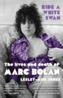 Ride a White Swan : The Lives and Death of Marc Bolan - Book
