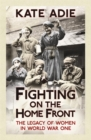 Fighting on the Home Front : The Legacy of Women in World War One - Book