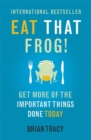 Eat That Frog! : Get More of the Important Things Done - Today! - Book