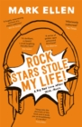 Rock Stars Stole my Life! : A Big Bad Love Affair with Music - Book