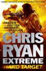 Chris Ryan Extreme: Hard Target : Faster, Grittier, Darker, Deadlier - eBook