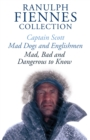 The Ranulph Fiennes Collection: Captain Scott; Mad, Bad and Dangerous to Know & Mad, Dogs and Englishmen - eBook